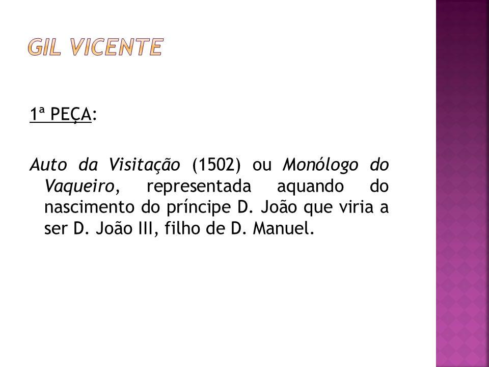 1ª PEÇA: Auto da Visitação (1502) ou Monólogo do Vaqueiro, representada aquando do nascimento do príncipe D. João que viria a ser D. João III, filho d