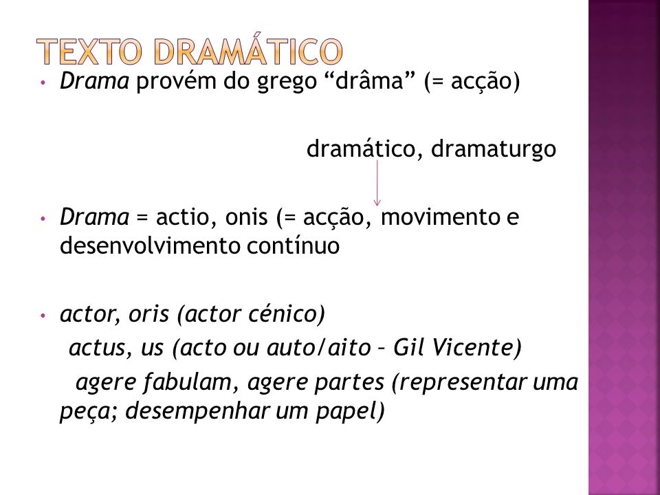 Drama provém do grego drâma (= acção) dramático, dramaturgo Drama = actio, onis (= acção, movimento e desenvolvimento contínuo actor, oris (actor céni