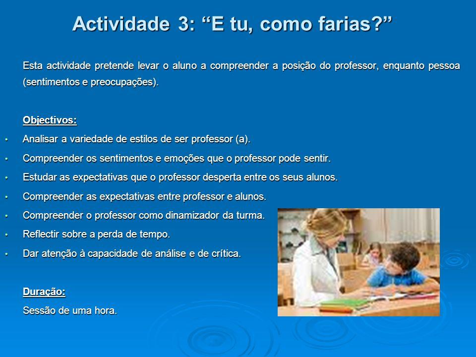 Actividade 3: E tu, como farias? Esta actividade pretende levar o aluno a compreender a posição do professor, enquanto pessoa (sentimentos e preocupaç