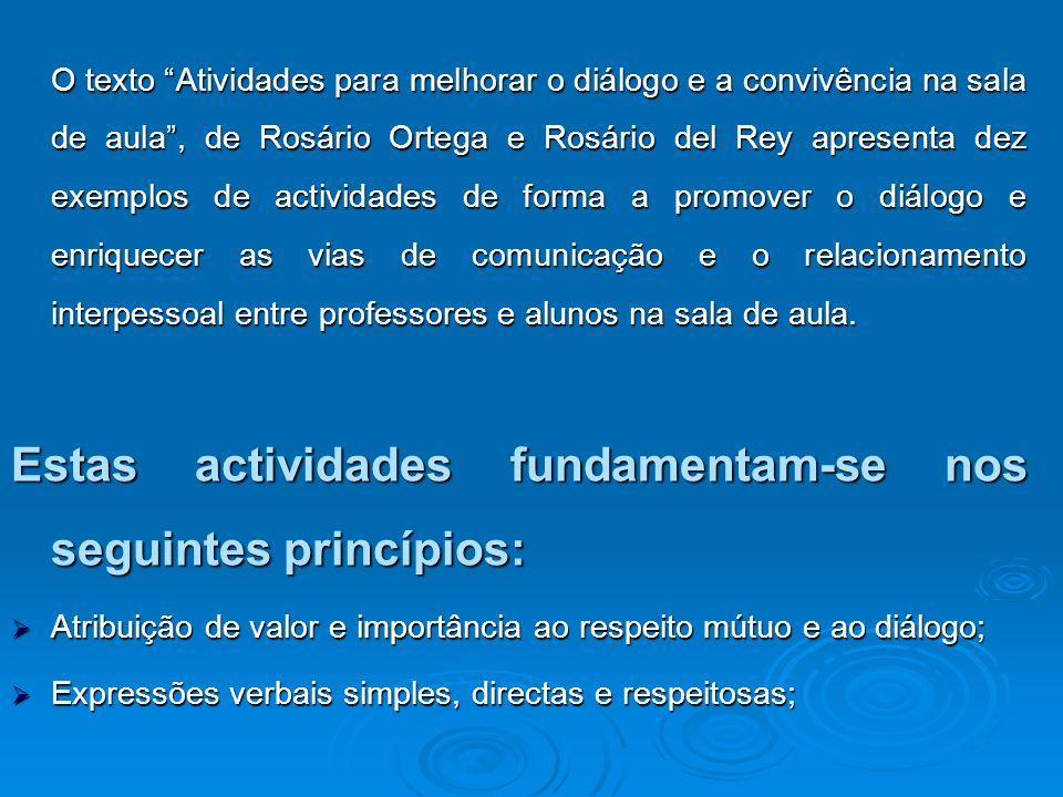 O texto Atividades para melhorar o diálogo e a convivência na sala de aula, de Rosário Ortega e Rosário del Rey apresenta dez exemplos de actividades