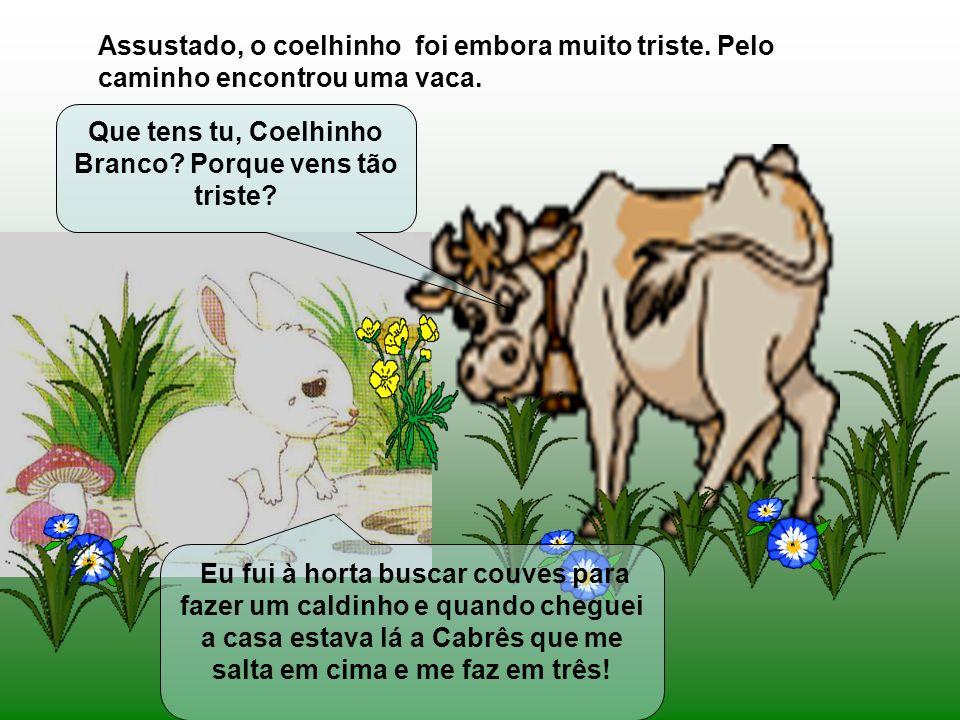 A cabra cabrês, que estava dentro da casa do coelhinho, respondeu: Eu sou a cabra cabrês que te salta em cima e te faz em três?