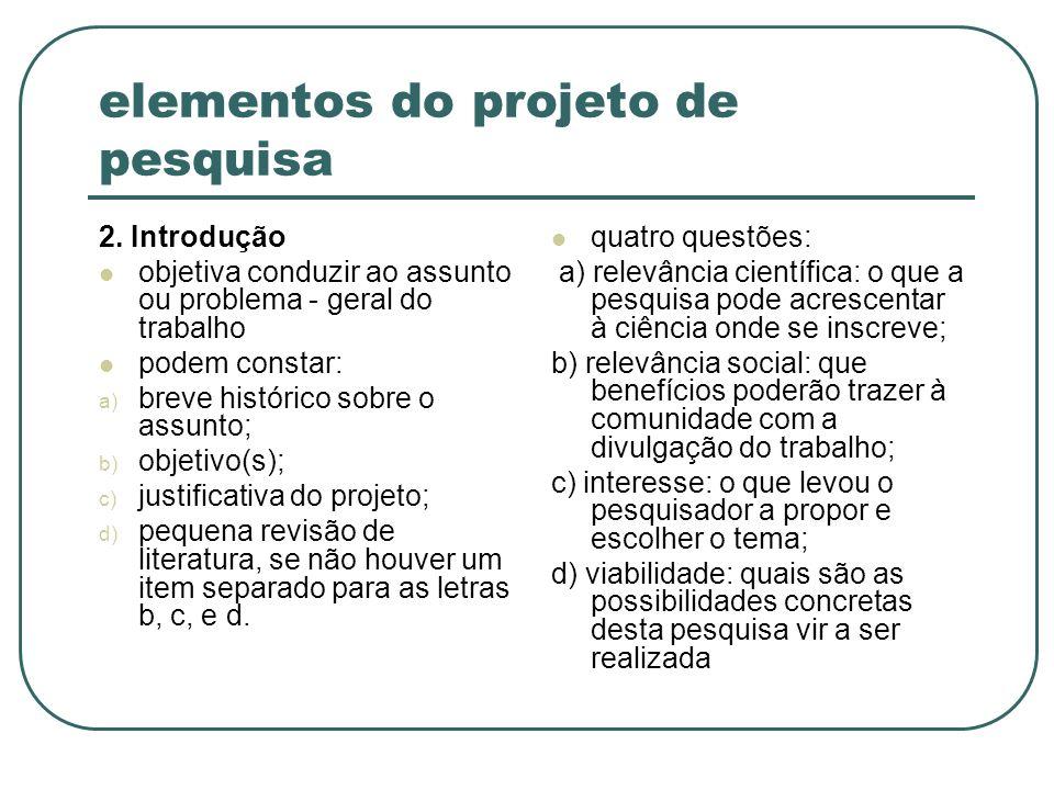 elementos do projeto de pesquisa 2. Introdução objetiva conduzir ao assunto ou problema - geral do trabalho podem constar: a) breve histórico sobre o