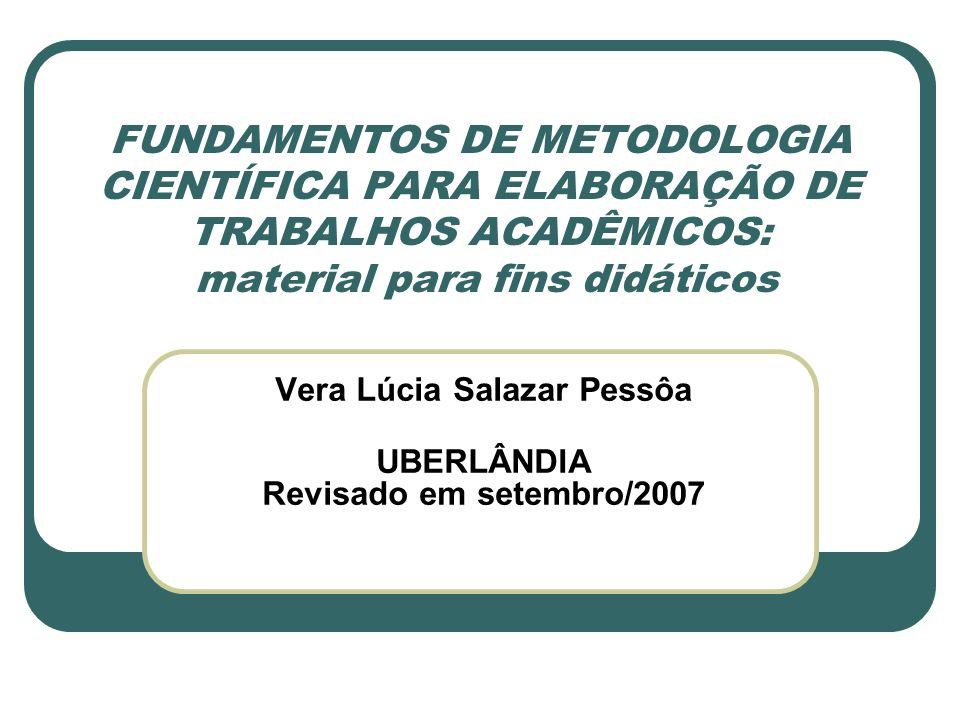 FUNDAMENTOS DE METODOLOGIA CIENTÍFICA PARA ELABORAÇÃO DE TRABALHOS ACADÊMICOS: material para fins didáticos Vera Lúcia Salazar Pessôa UBERLÂNDIA Revis