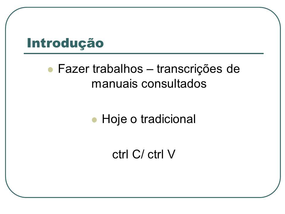 Introdução Fazer trabalhos – transcrições de manuais consultados Hoje o tradicional ctrl C/ ctrl V