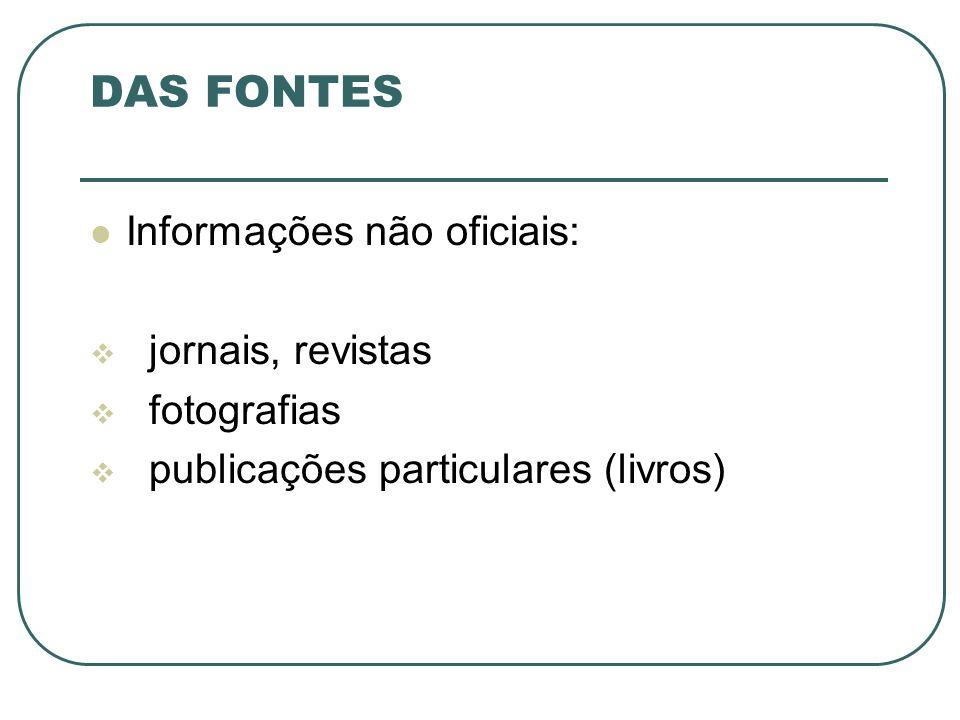 DAS FONTES Informações não oficiais: jornais, revistas fotografias publicações particulares (livros)