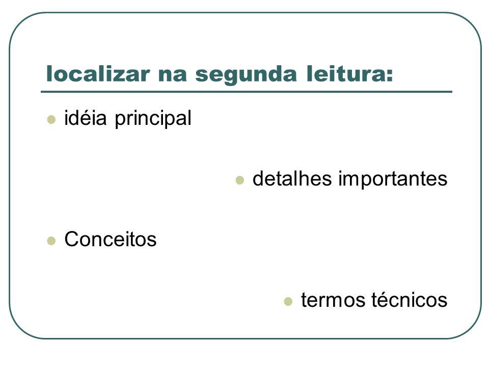 localizar na segunda leitura: idéia principal detalhes importantes Conceitos termos técnicos