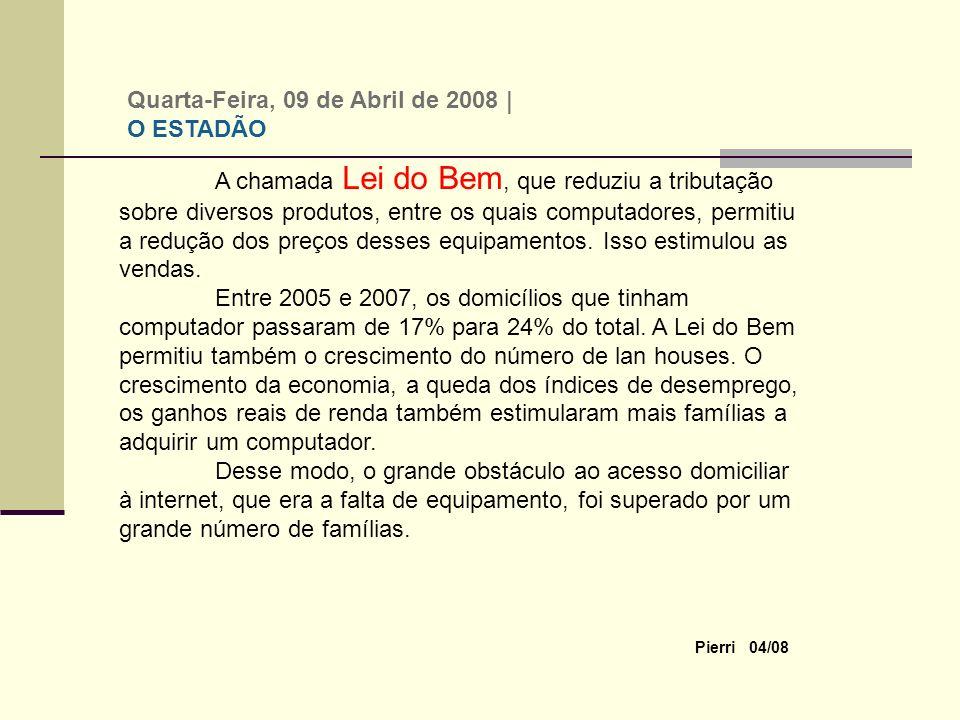 Pierri 04/08 A chamada Lei do Bem, que reduziu a tributação sobre diversos produtos, entre os quais computadores, permitiu a redução dos preços desses equipamentos.