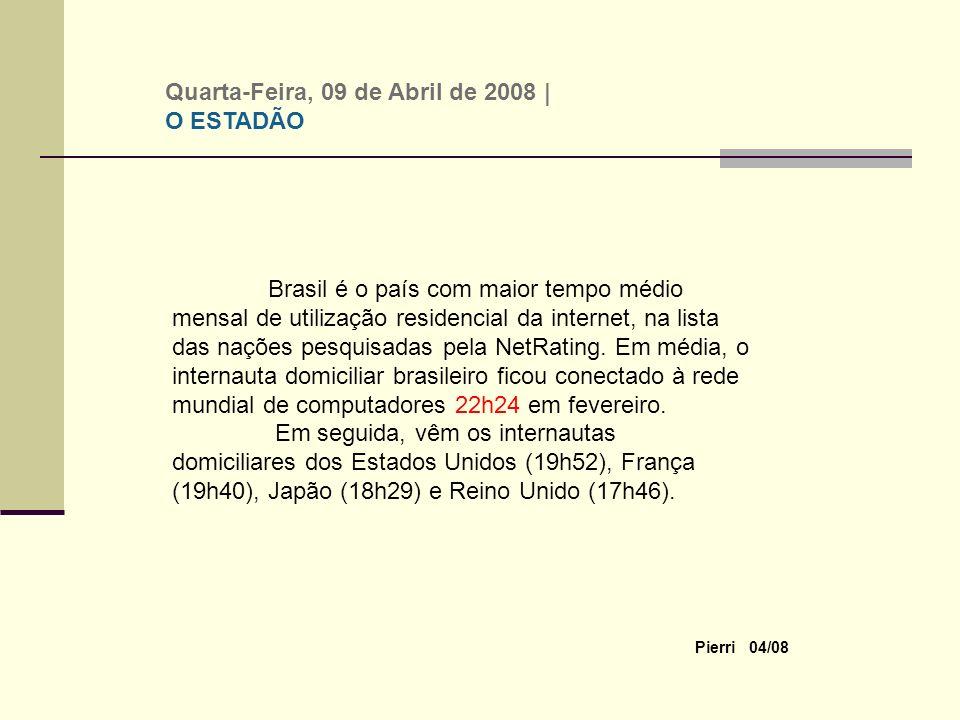 Pierri 04/08 Brasil é o país com maior tempo médio mensal de utilização residencial da internet, na lista das nações pesquisadas pela NetRating.