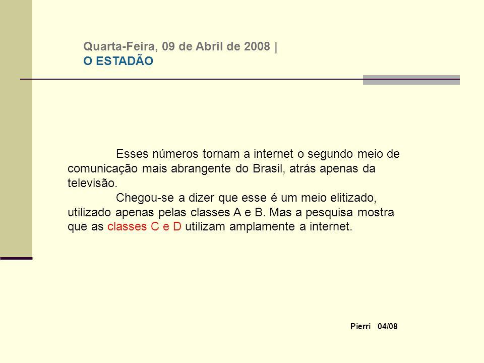 Pierri 04/08 Esses números tornam a internet o segundo meio de comunicação mais abrangente do Brasil, atrás apenas da televisão.