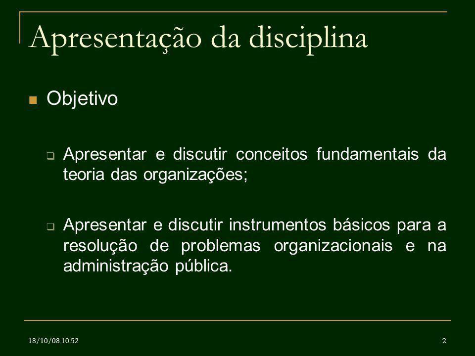 18/10/08 10:522 Apresentação da disciplina Objetivo Apresentar e discutir conceitos fundamentais da teoria das organizações; Apresentar e discutir ins