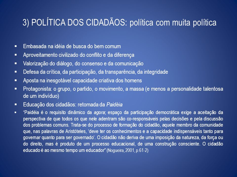 3) POLÍTICA DOS CIDADÃOS: política com muita política Embasada na idéia de busca do bem comum Aproveitamento civilizado do conflito e da diferença Val