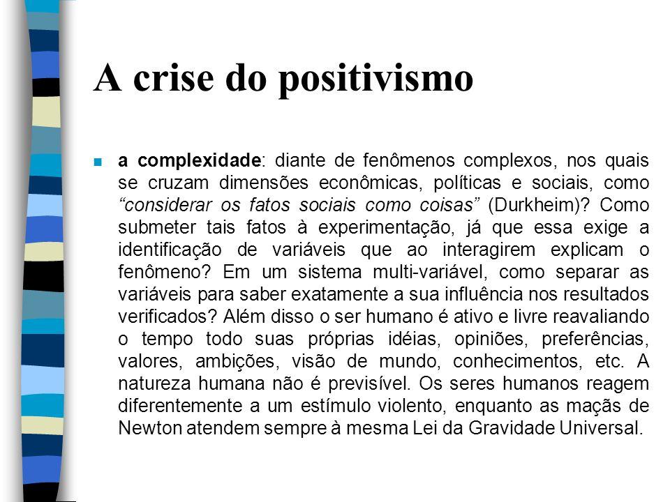 A crise do positivismo n a complexidade: diante de fenômenos complexos, nos quais se cruzam dimensões econômicas, políticas e sociais, como considerar