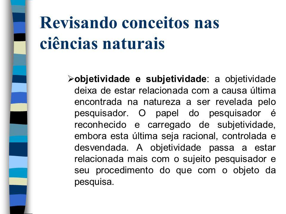 Revisando conceitos nas ciências naturais objetividade e subjetividade: a objetividade deixa de estar relacionada com a causa última encontrada na nat