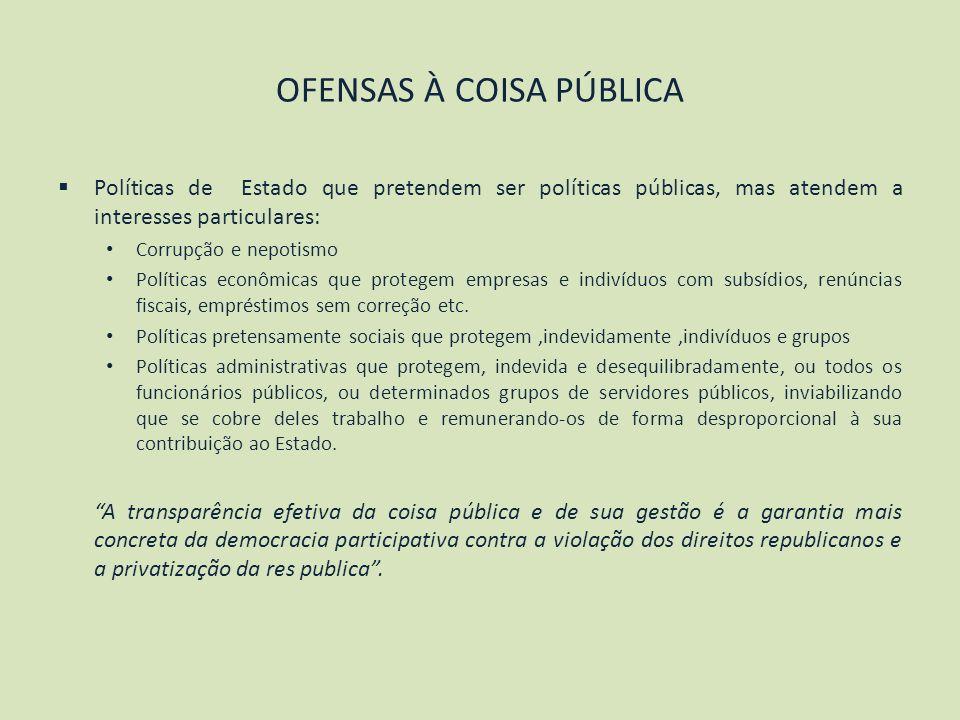 OFENSAS À COISA PÚBLICA Políticas de Estado que pretendem ser políticas públicas, mas atendem a interesses particulares: Corrupção e nepotismo Polític