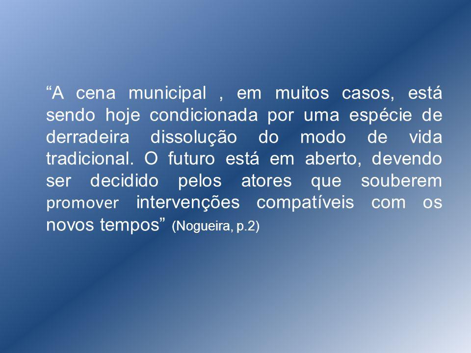A cena municipal, em muitos casos, está sendo hoje condicionada por uma espécie de derradeira dissolução do modo de vida tradicional. O futuro está em