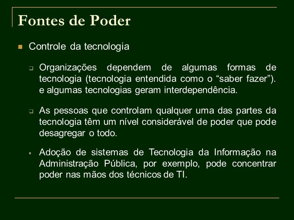 Fontes de Poder Controle da tecnologia Organizações dependem de algumas formas de tecnologia (tecnologia entendida como o saber fazer). e algumas tecn
