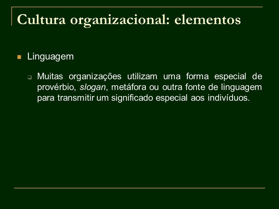 Cultura organizacional: elementos Linguagem Muitas organizações utilizam uma forma especial de provérbio, slogan, metáfora ou outra fonte de linguagem