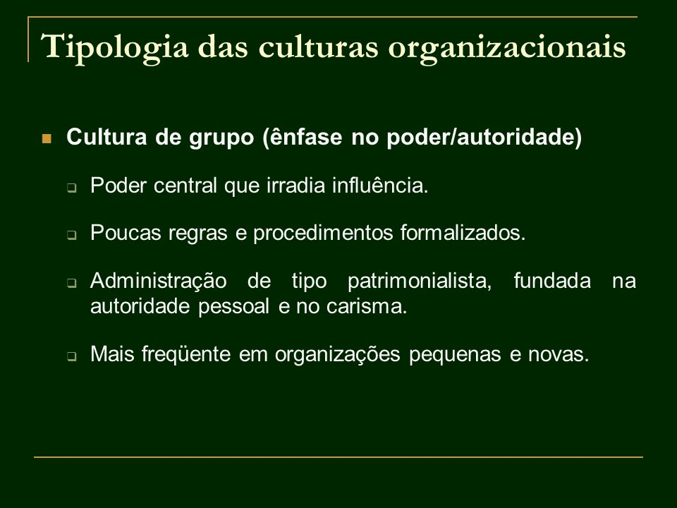 Tipologia das culturas organizacionais Cultura de grupo (ênfase no poder/autoridade) Poder central que irradia influência. Poucas regras e procediment