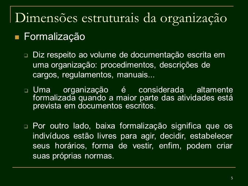 6 Dimensões estruturais da organização Formalização Para que serve a formalização.