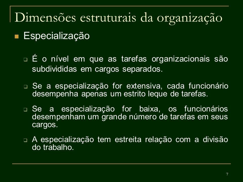 7 Dimensões estruturais da organização Especialização É o nível em que as tarefas organizacionais são subdivididas em cargos separados. Se a especiali
