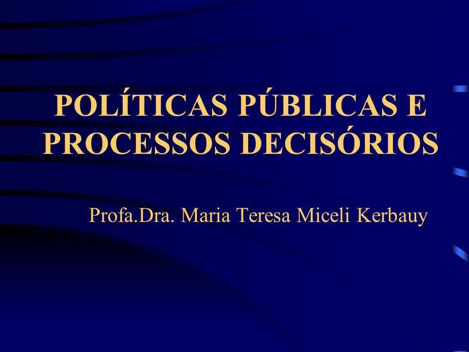POLÍTICAS PÚBLICAS E PROCESSOS DECISÓRIOS Profa.Dra. Maria Teresa Miceli Kerbauy