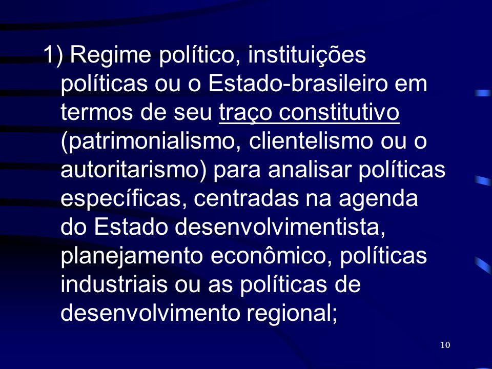 10 1) Regime político, instituições políticas ou o Estado-brasileiro em termos de seu traço constitutivo (patrimonialismo, clientelismo ou o autoritar