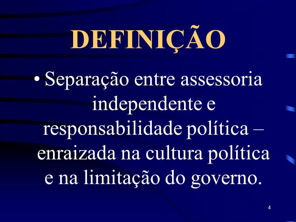 4 DEFINIÇÃO Separação entre assessoria independente e responsabilidade política – enraizada na cultura política e na limitação do governo.