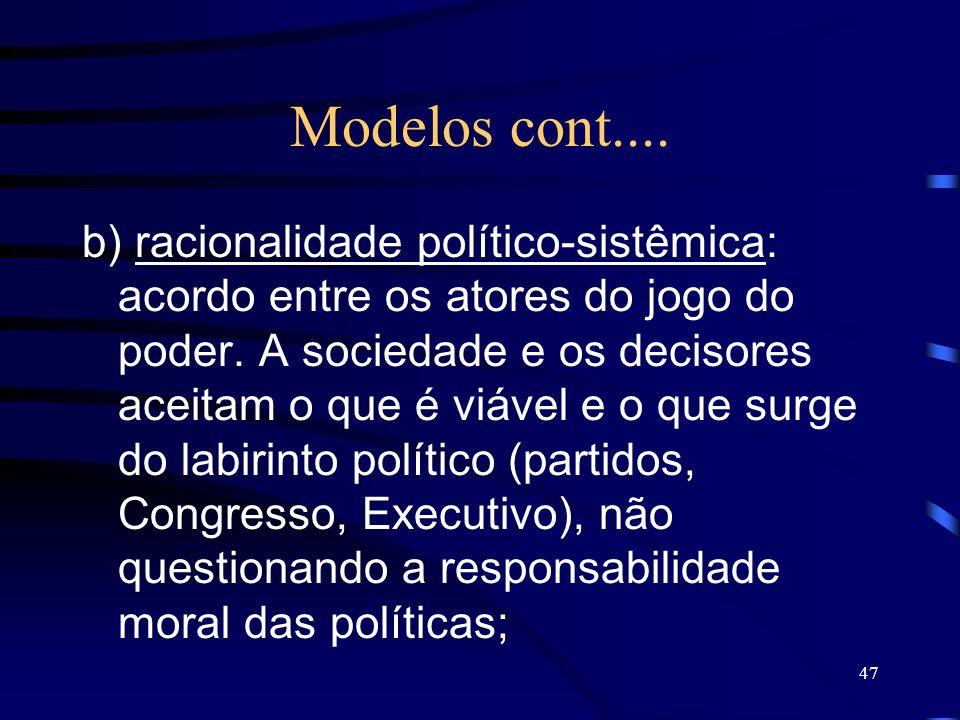 47 Modelos cont.... b) racionalidade político-sistêmica: acordo entre os atores do jogo do poder. A sociedade e os decisores aceitam o que é viável e