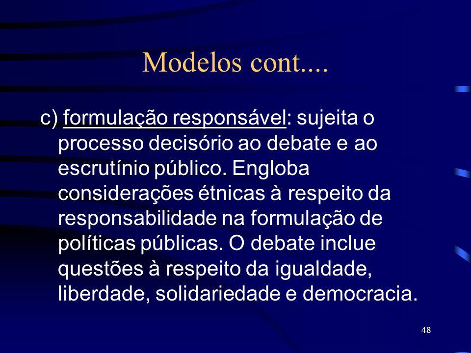 48 Modelos cont.... c) formulação responsável: sujeita o processo decisório ao debate e ao escrutínio público. Engloba considerações étnicas à respeit