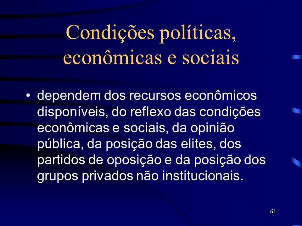 61 Condições políticas, econômicas e sociais dependem dos recursos econômicos disponíveis, do reflexo das condições econômicas e sociais, da opinião p