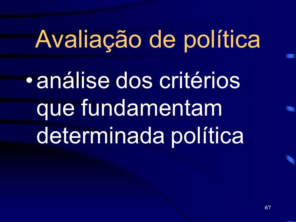 67 Avaliação de política análise dos critérios que fundamentam determinada política
