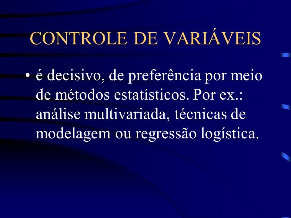 CONTROLE DE VARIÁVEIS é decisivo, de preferência por meio de métodos estatísticos. Por ex.: análise multivariada, técnicas de modelagem ou regressão l