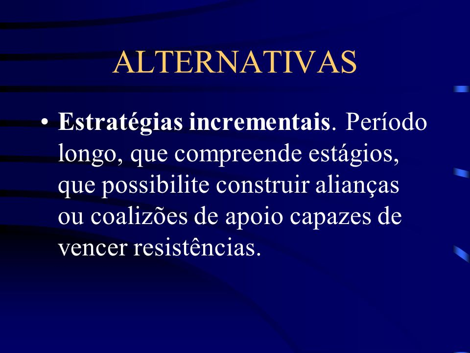 ALTERNATIVAS Estratégias incrementais.