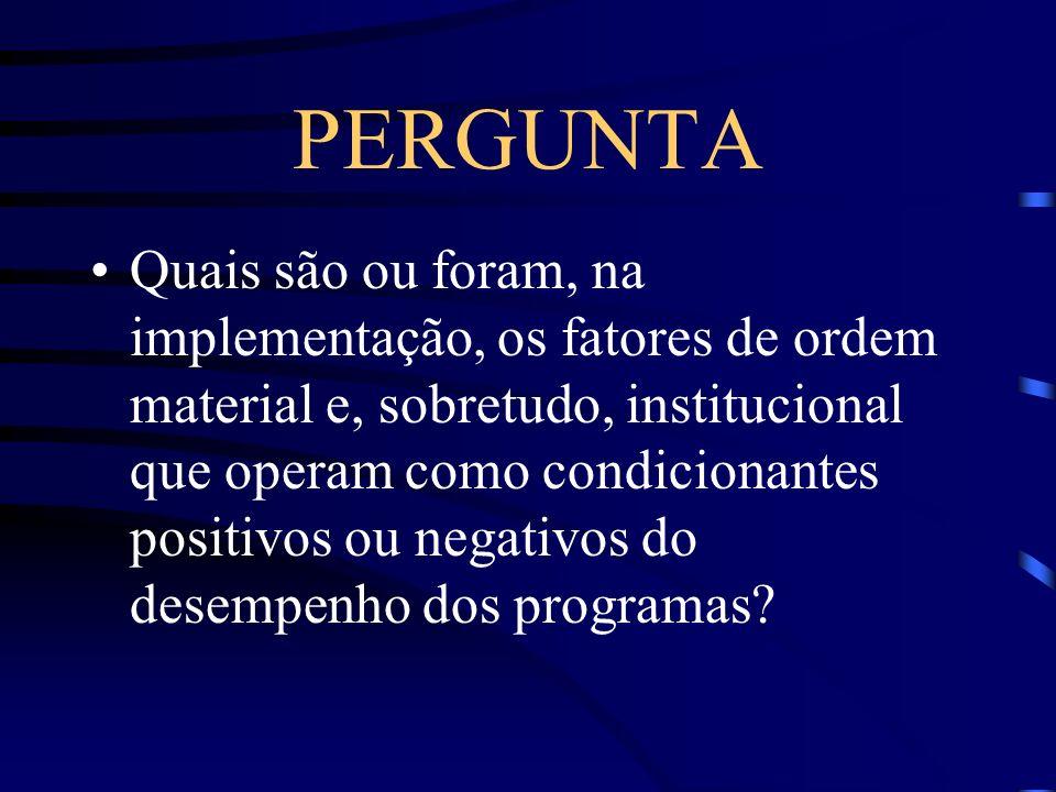 PERGUNTA Quais são ou foram, na implementação, os fatores de ordem material e, sobretudo, institucional que operam como condicionantes positivos ou ne