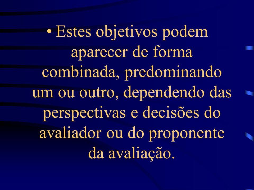 Estes objetivos podem aparecer de forma combinada, predominando um ou outro, dependendo das perspectivas e decisões do avaliador ou do proponente da a