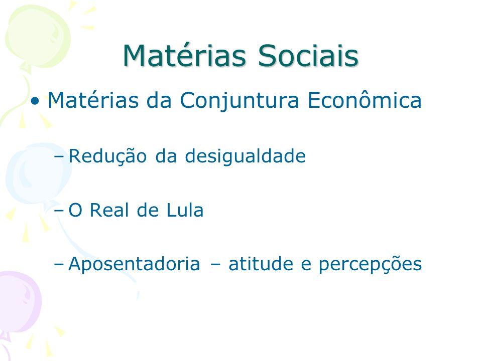 Matérias Sociais Matérias da Conjuntura Econômica –Redução da desigualdade –O Real de Lula –Aposentadoria – atitude e percepções