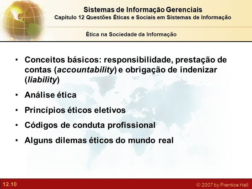 12.10 © 2007 by Prentice Hall Sistemas de Informação Gerenciais Capítulo 12 Questões Éticas e Sociais em Sistemas de Informação Conceitos básicos: res