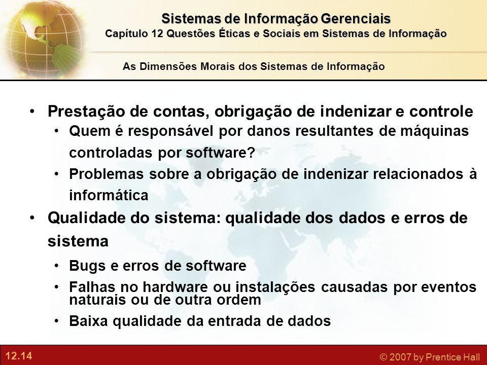 12.14 © 2007 by Prentice Hall Sistemas de Informação Gerenciais Capítulo 12 Questões Éticas e Sociais em Sistemas de Informação Prestação de contas, o