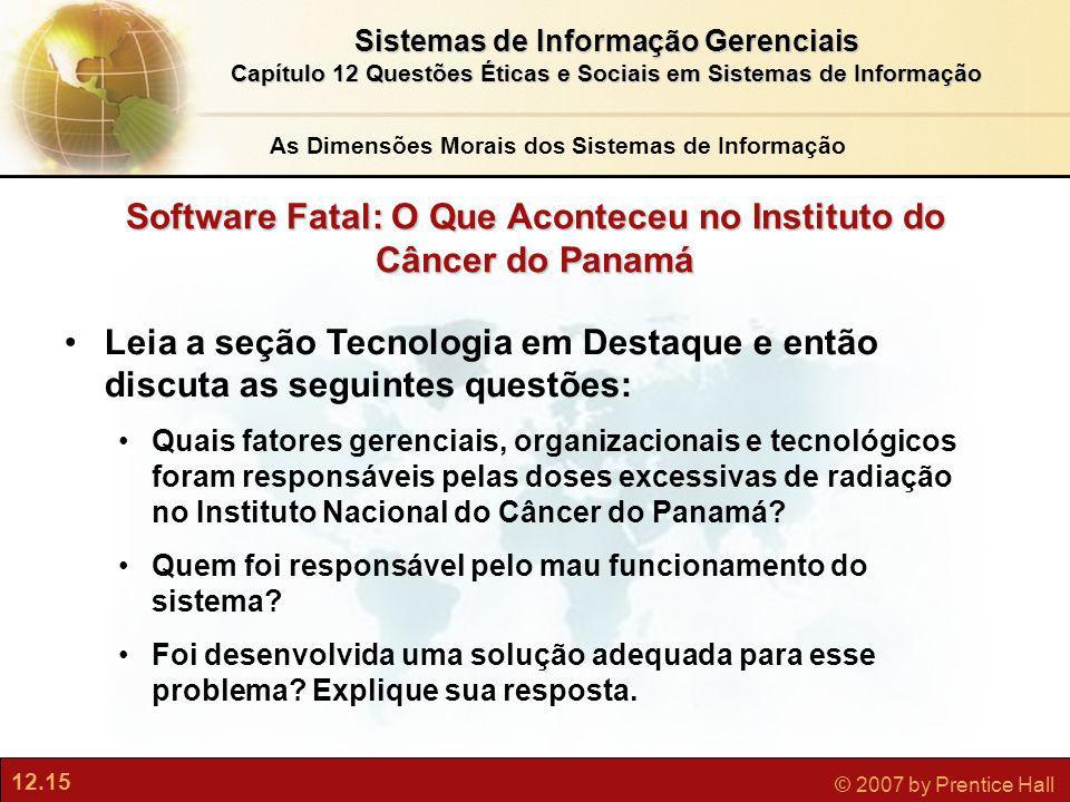 12.15 © 2007 by Prentice Hall Sistemas de Informação Gerenciais Capítulo 12 Questões Éticas e Sociais em Sistemas de Informação Software Fatal: O Que