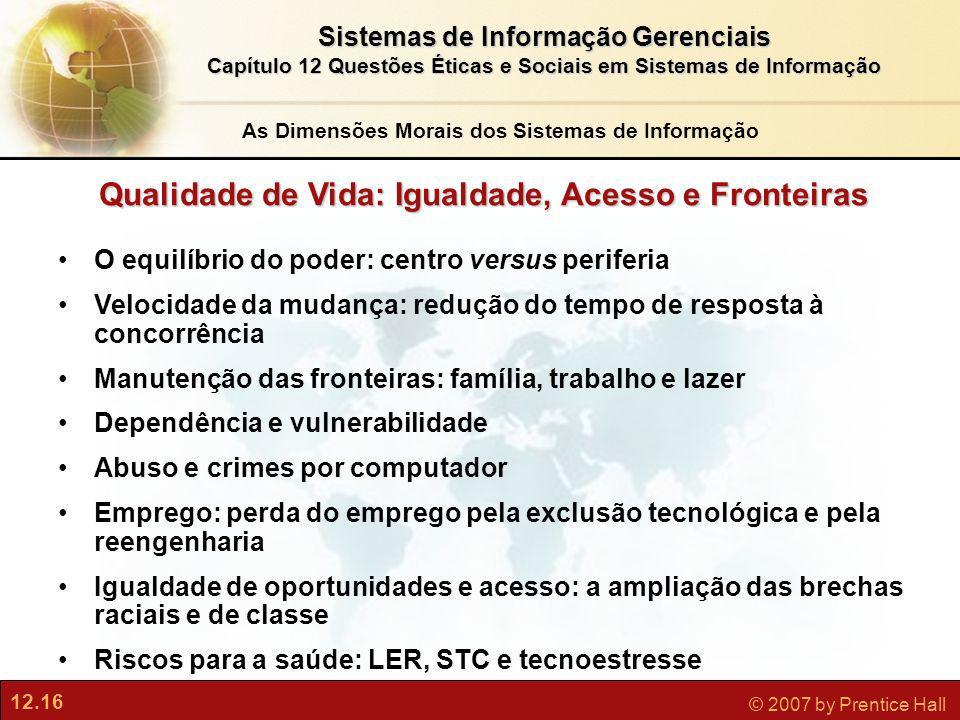 12.16 © 2007 by Prentice Hall Sistemas de Informação Gerenciais Capítulo 12 Questões Éticas e Sociais em Sistemas de Informação Qualidade de Vida: Igu