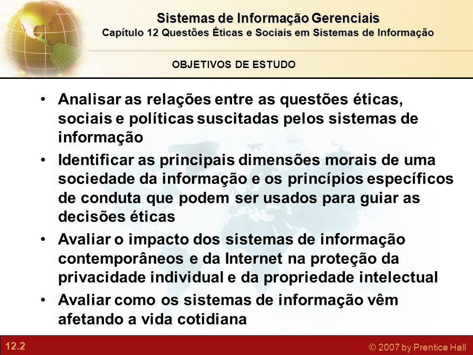 12.2 © 2007 by Prentice Hall Sistemas de Informação Gerenciais Capítulo 12 Questões Éticas e Sociais em Sistemas de Informação OBJETIVOS DE ESTUDO Ana