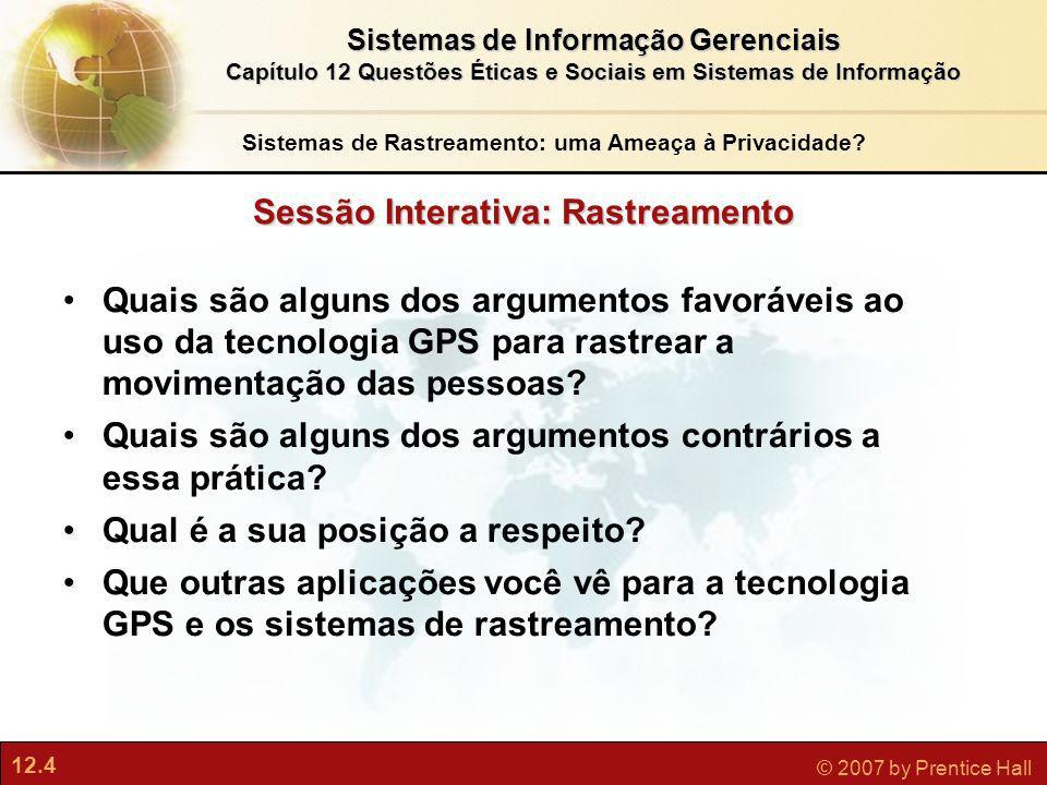 12.4 © 2007 by Prentice Hall Sistemas de Informação Gerenciais Capítulo 12 Questões Éticas e Sociais em Sistemas de Informação Sessão Interativa: Rast