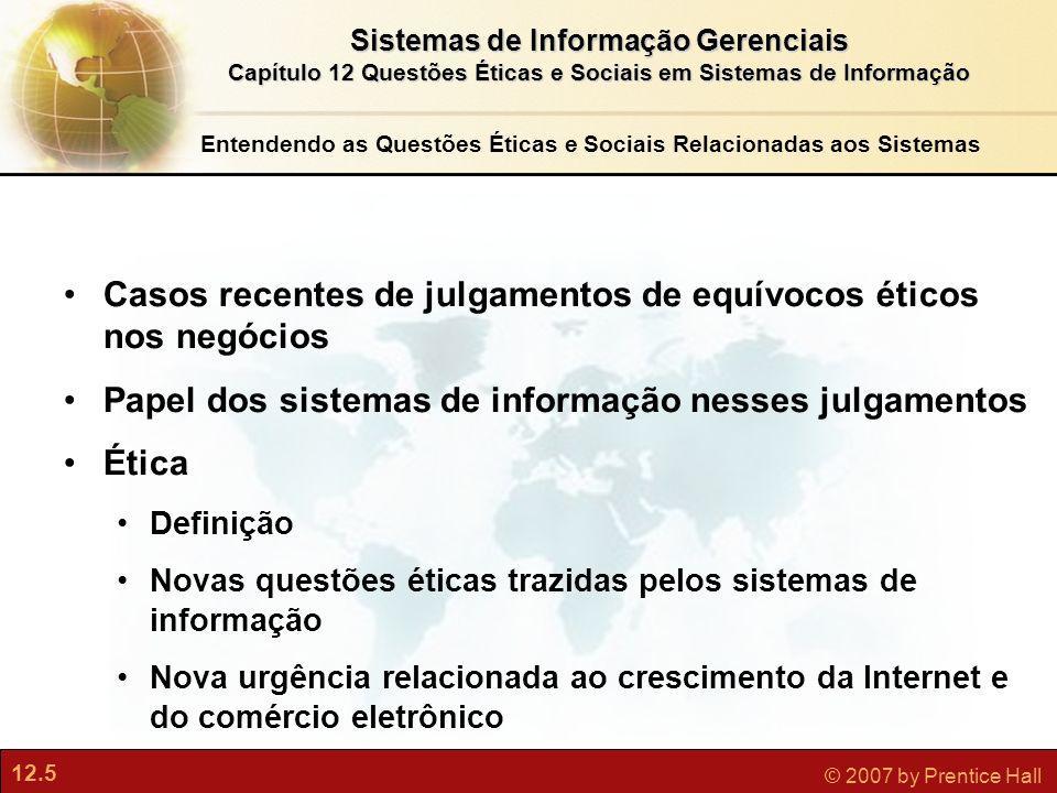 12.5 © 2007 by Prentice Hall Sistemas de Informação Gerenciais Capítulo 12 Questões Éticas e Sociais em Sistemas de Informação Entendendo as Questões