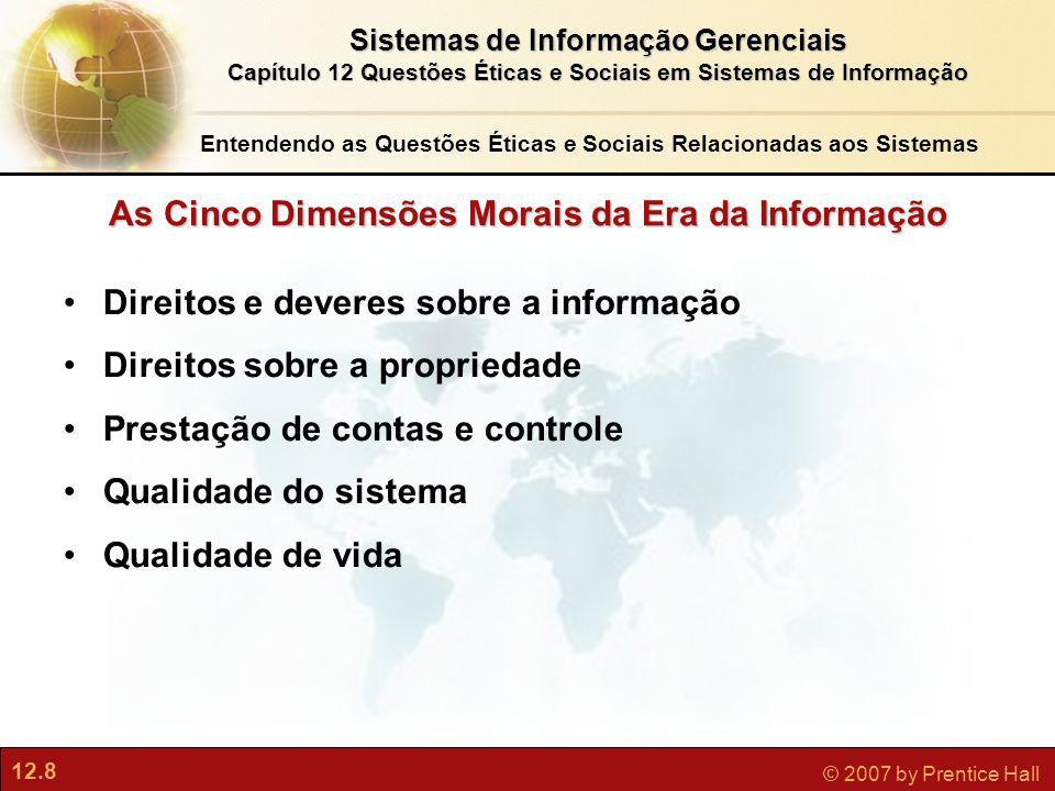 12.8 © 2007 by Prentice Hall Sistemas de Informação Gerenciais Capítulo 12 Questões Éticas e Sociais em Sistemas de Informação As Cinco Dimensões Mora