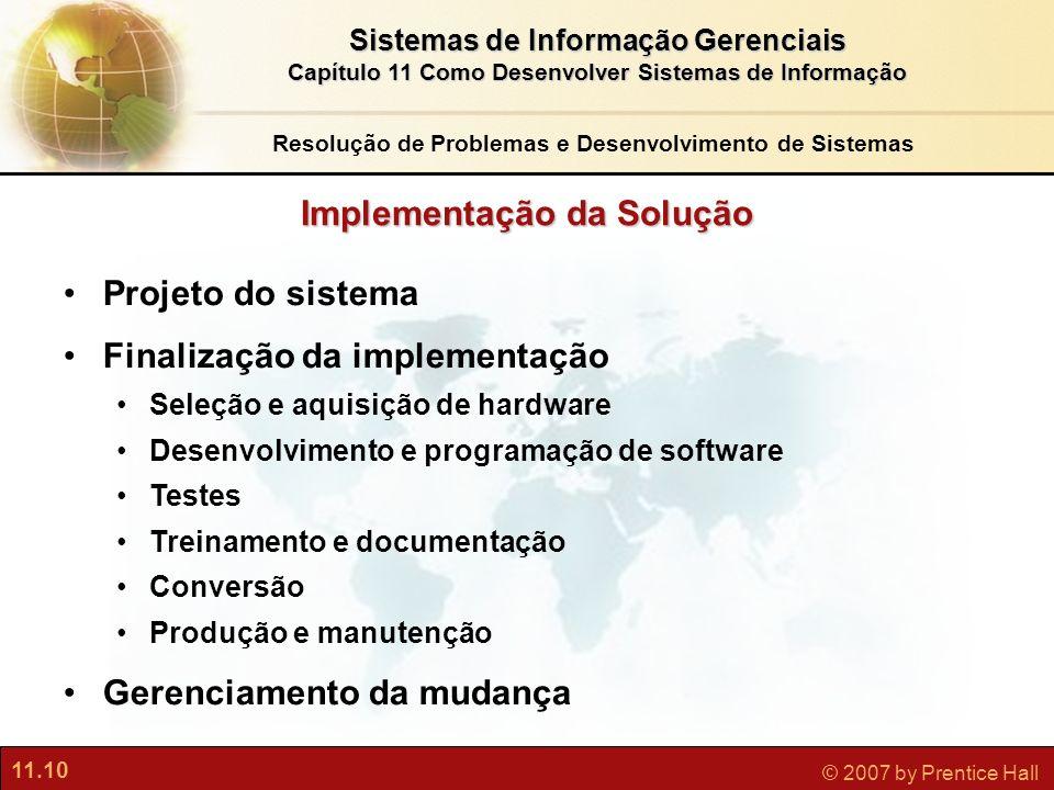 11.10 © 2007 by Prentice Hall Sistemas de Informação Gerenciais Capítulo 11 Como Desenvolver Sistemas de Informação Implementação da Solução Projeto d