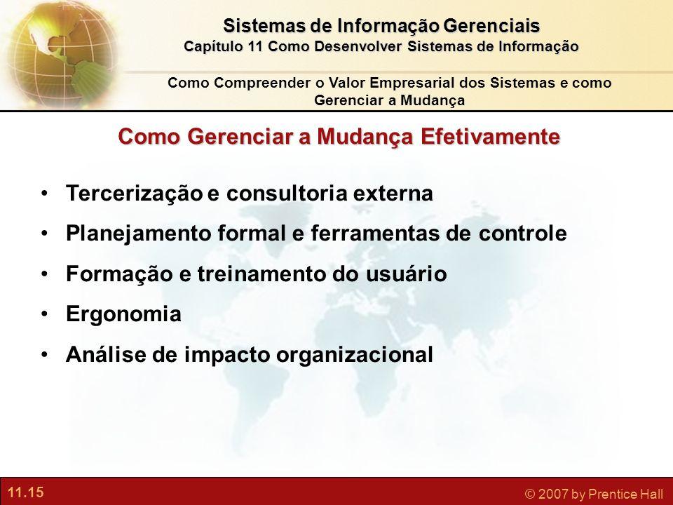 11.15 © 2007 by Prentice Hall Sistemas de Informação Gerenciais Capítulo 11 Como Desenvolver Sistemas de Informação Como Gerenciar a Mudança Efetivame