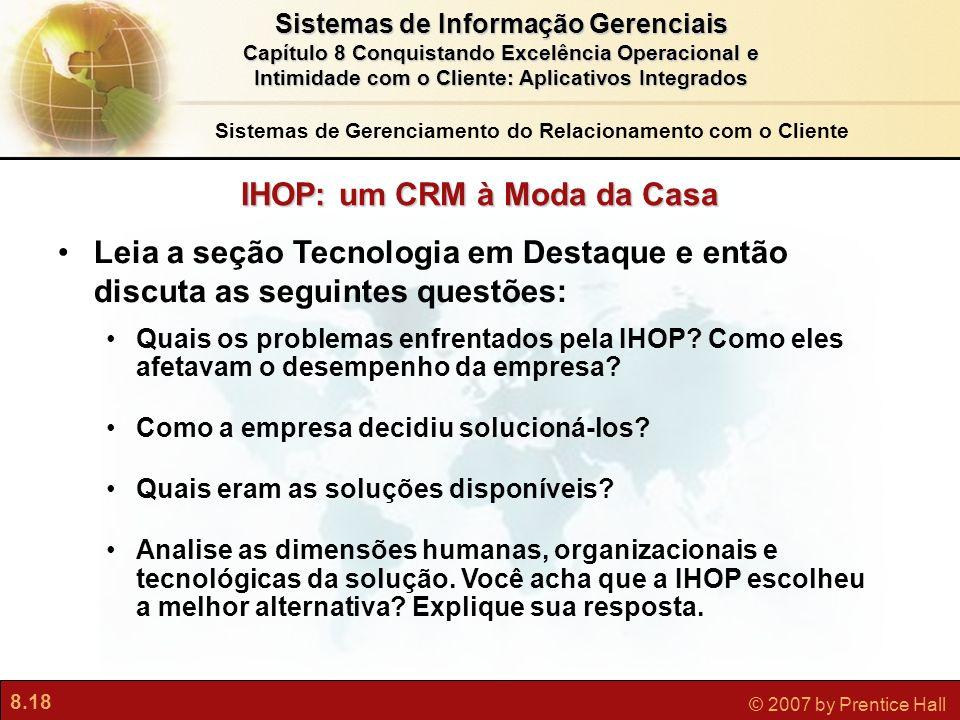 8.18 © 2007 by Prentice Hall Sistemas de Informação Gerenciais Capítulo 8 Conquistando Excelência Operacional e Intimidade com o Cliente: Aplicativos