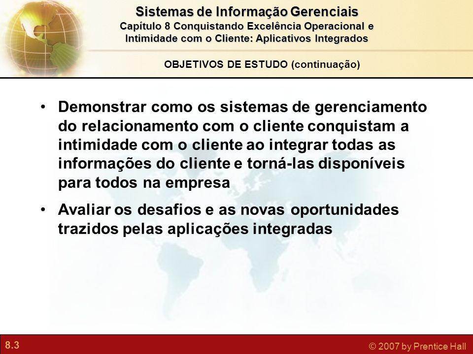 8.3 © 2007 by Prentice Hall Sistemas de Informação Gerenciais Capítulo 8 Conquistando Excelência Operacional e Intimidade com o Cliente: Aplicativos I