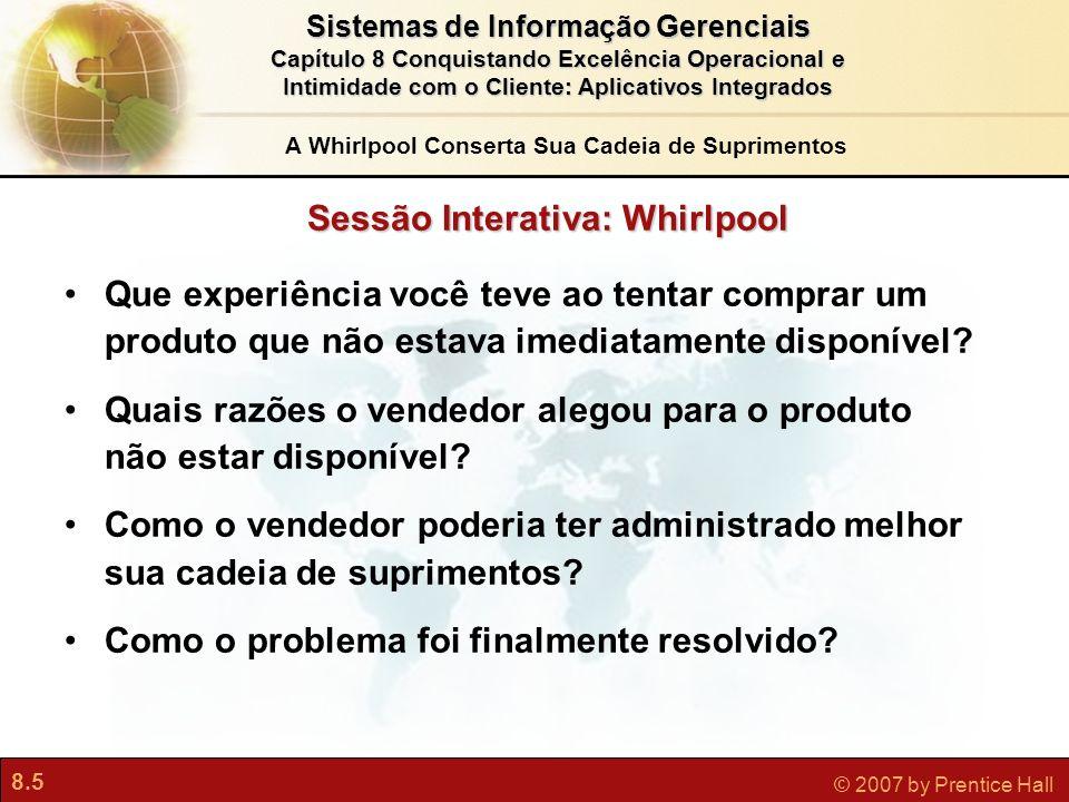 8.5 © 2007 by Prentice Hall Sistemas de Informação Gerenciais Capítulo 8 Conquistando Excelência Operacional e Intimidade com o Cliente: Aplicativos I