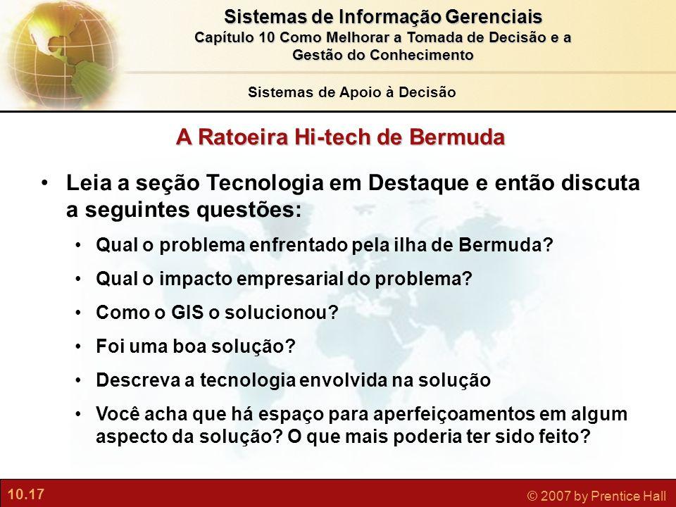 10.17 © 2007 by Prentice Hall Sistemas de Informação Gerenciais Capítulo 10 Como Melhorar a Tomada de Decisão e a Gestão do Conhecimento A Ratoeira Hi